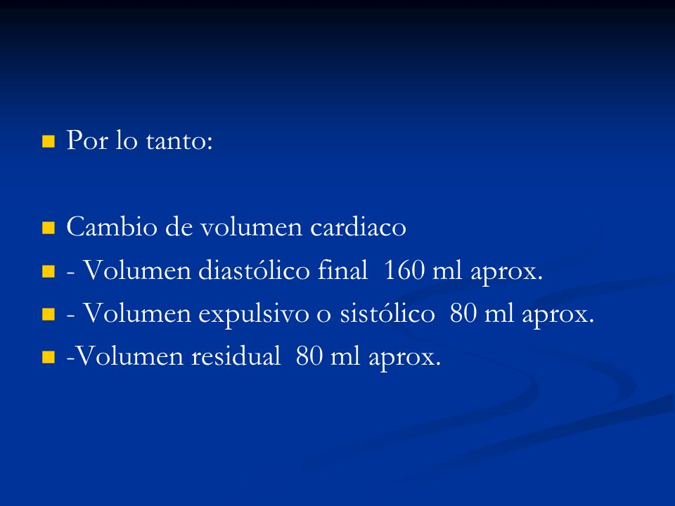Por lo tanto: Cambio de volumen cardiaco. - Volumen diastólico final 160 ml aprox. - Volumen expulsivo o sistólico 80 ml aprox.