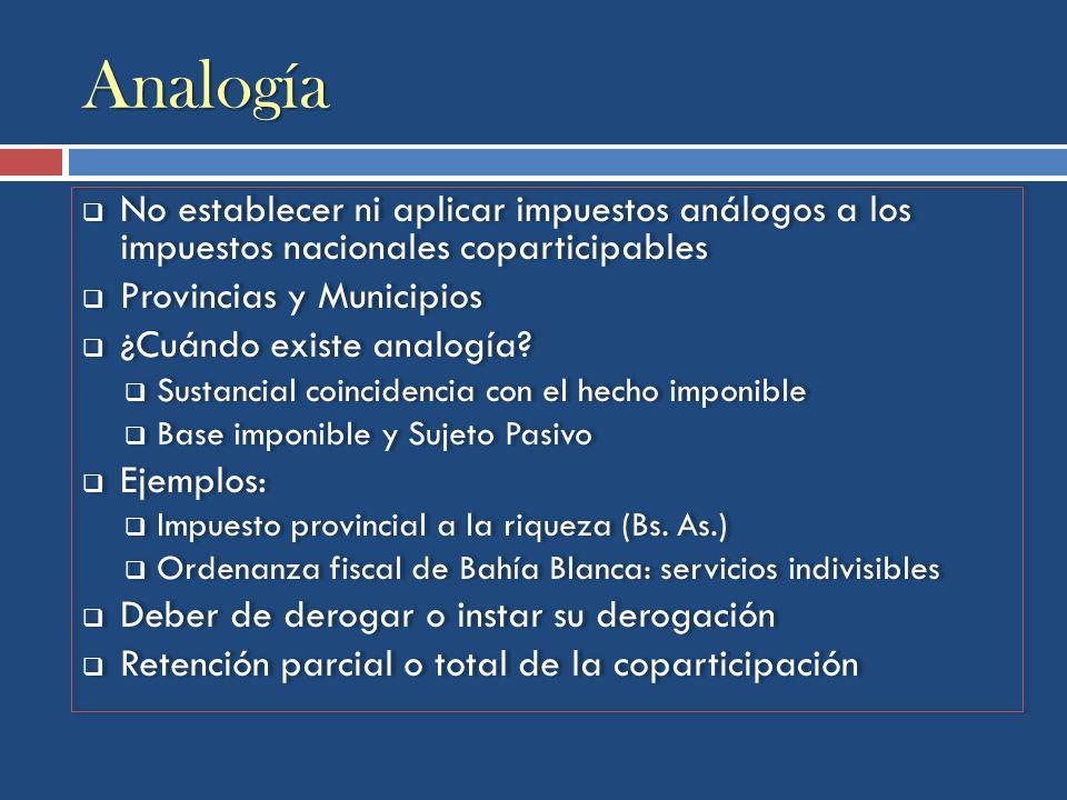 Analogía No establecer ni aplicar impuestos análogos a los impuestos nacionales coparticipables. Provincias y Municipios.