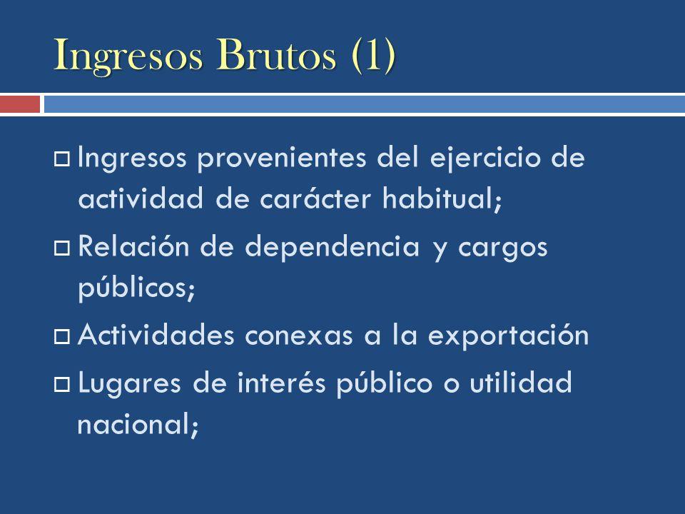 Ingresos Brutos (1) Ingresos provenientes del ejercicio de actividad de carácter habitual; Relación de dependencia y cargos públicos;