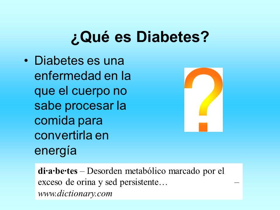 ¿Qué es Diabetes Diabetes es una enfermedad en la que el cuerpo no sabe procesar la comida para convertirla en energía.