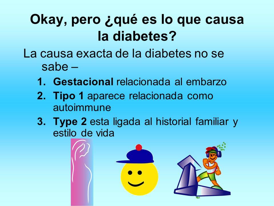Okay, pero ¿qué es lo que causa la diabetes
