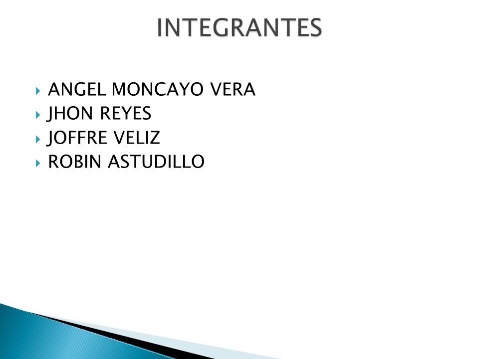 INTEGRANTES ANGEL MONCAYO VERA JHON REYES JOFFRE VELIZ ROBIN ASTUDILLO