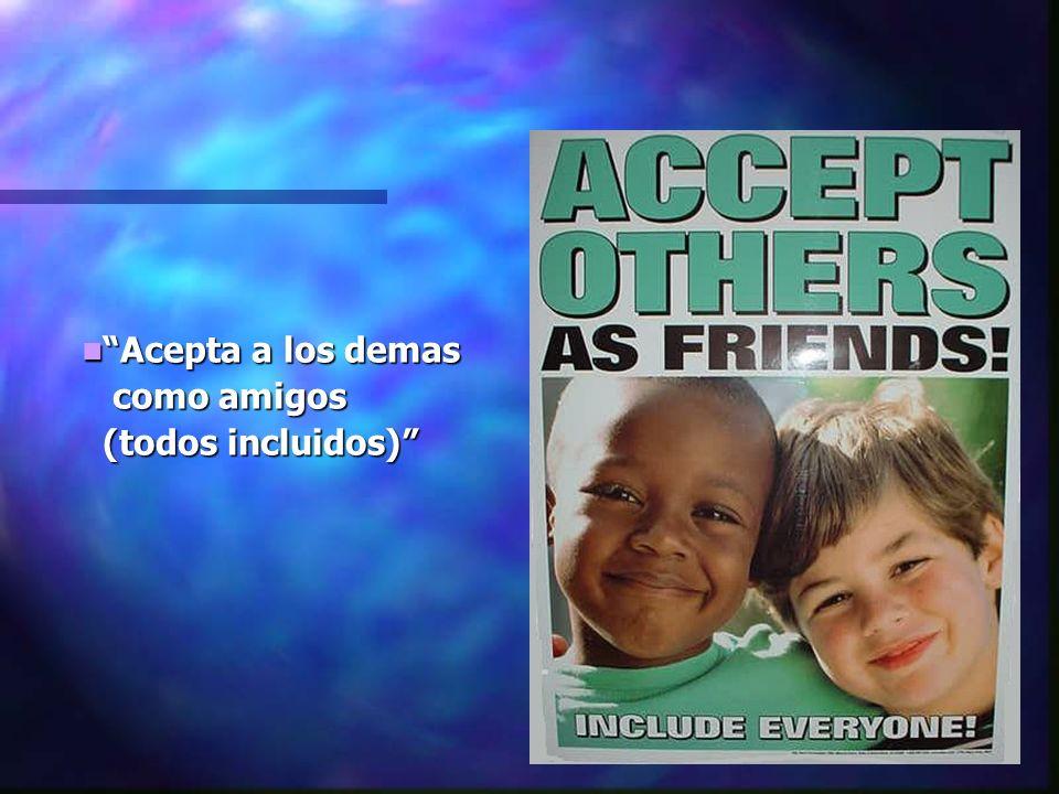 Acepta a los demas como amigos (todos incluidos)