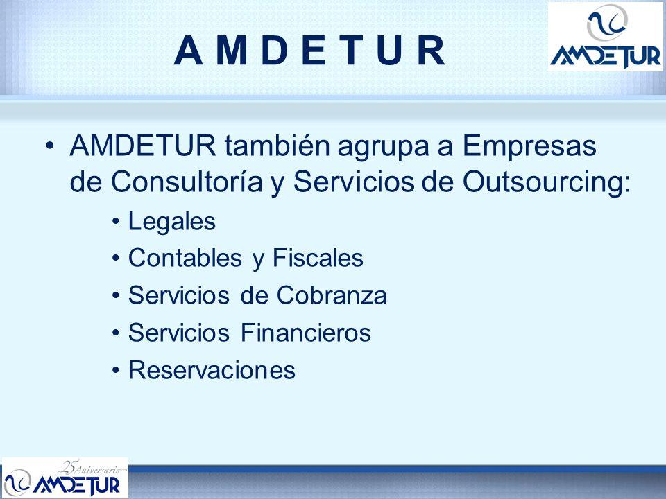 A M D E T U R AMDETUR también agrupa a Empresas de Consultoría y Servicios de Outsourcing: Legales.