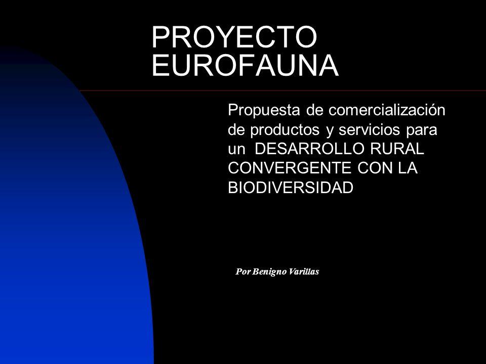 PROYECTO EUROFAUNA Propuesta de comercialización de productos y servicios para un DESARROLLO RURAL CONVERGENTE CON LA BIODIVERSIDAD.