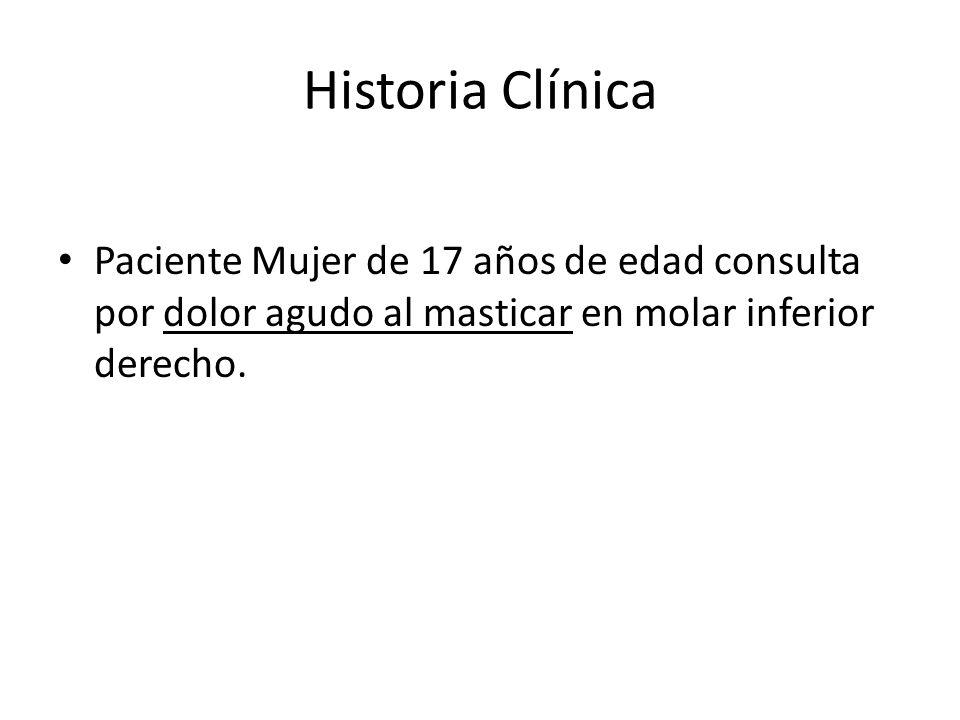Historia ClínicaPaciente Mujer de 17 años de edad consulta por dolor agudo al masticar en molar inferior derecho.