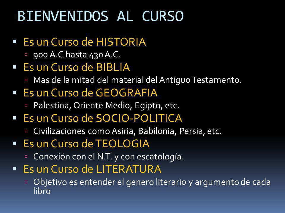 BIENVENIDOS AL CURSO Es un Curso de HISTORIA Es un Curso de BIBLIA