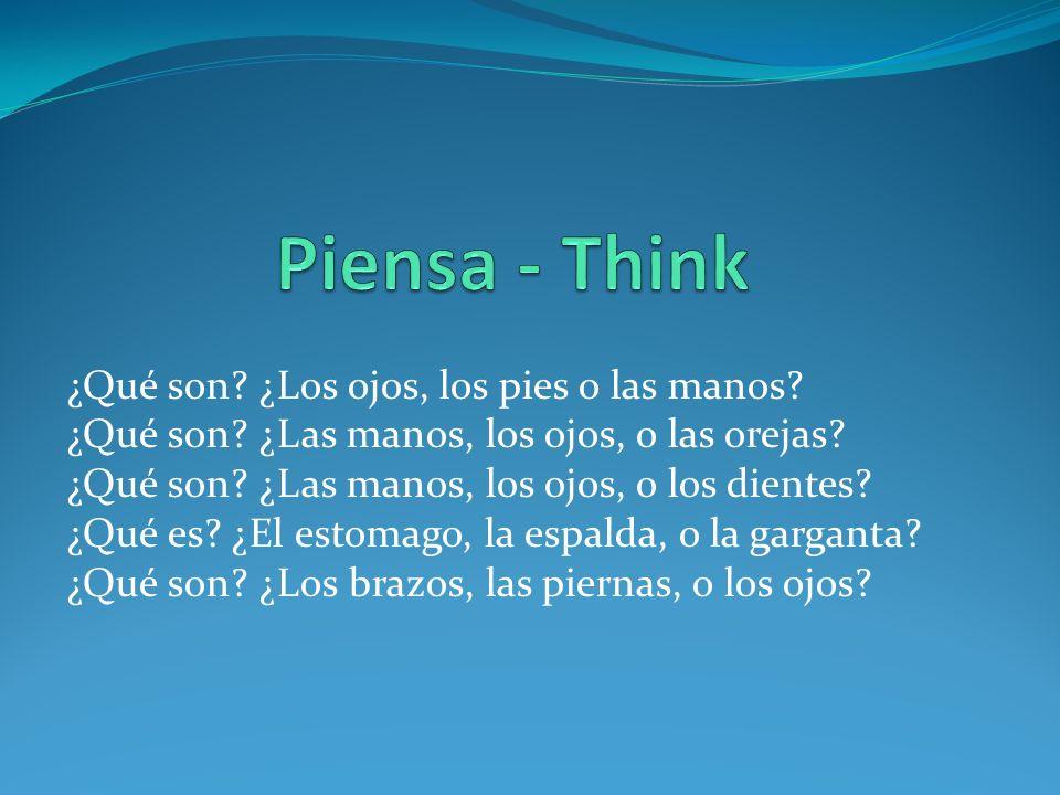 Piensa - Think ¿Qué son ¿Los ojos, los pies o las manos