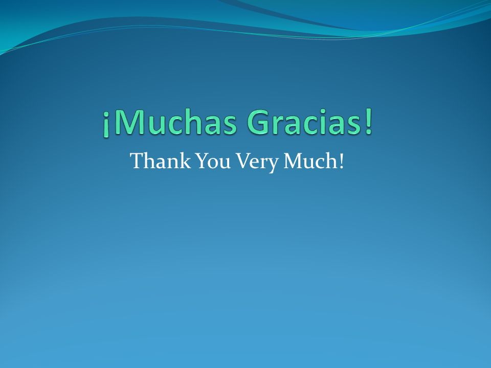 ¡Muchas Gracias! Thank You Very Much!