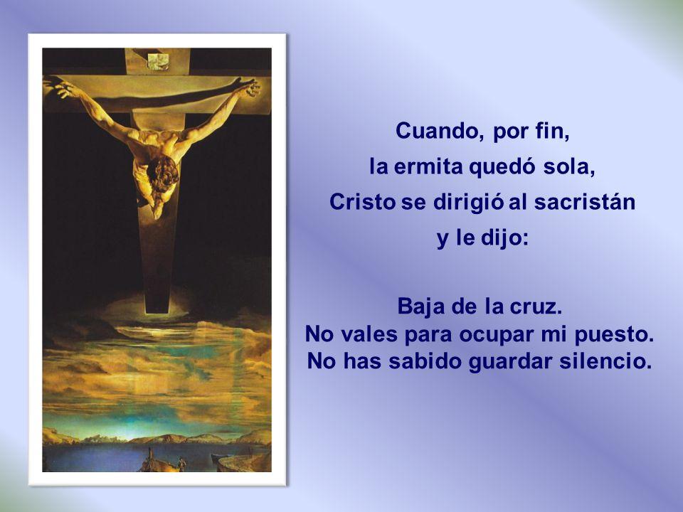 Cristo se dirigió al sacristán y le dijo: