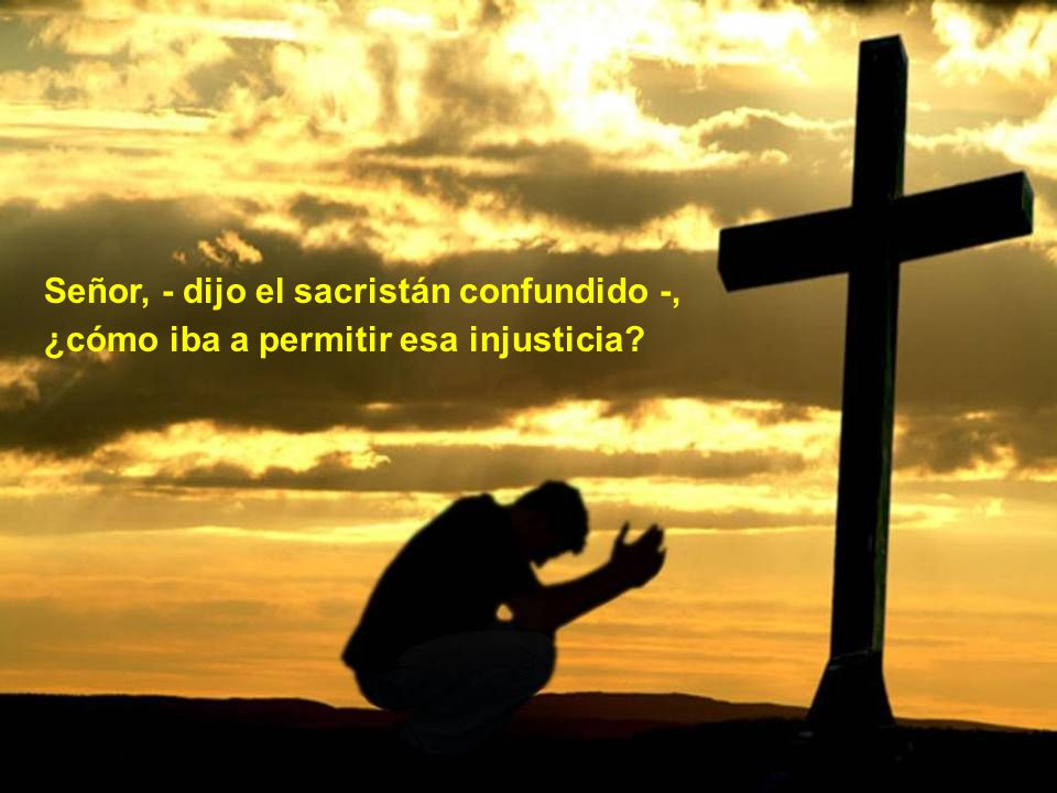 Señor, - dijo el sacristán confundido -,