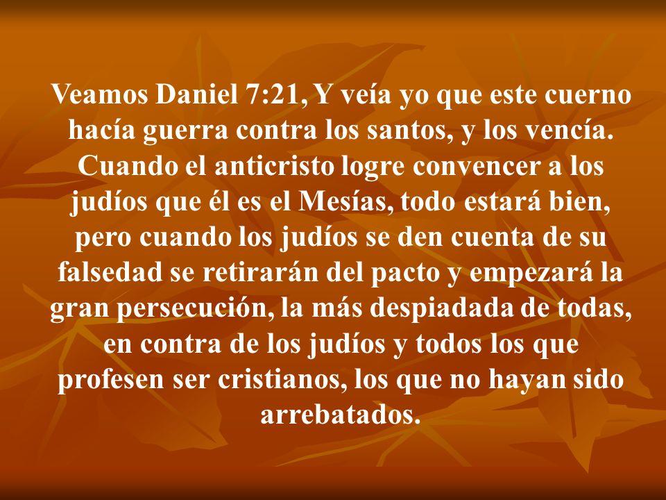 Veamos Daniel 7:21, Y veía yo que este cuerno hacía guerra contra los santos, y los vencía.
