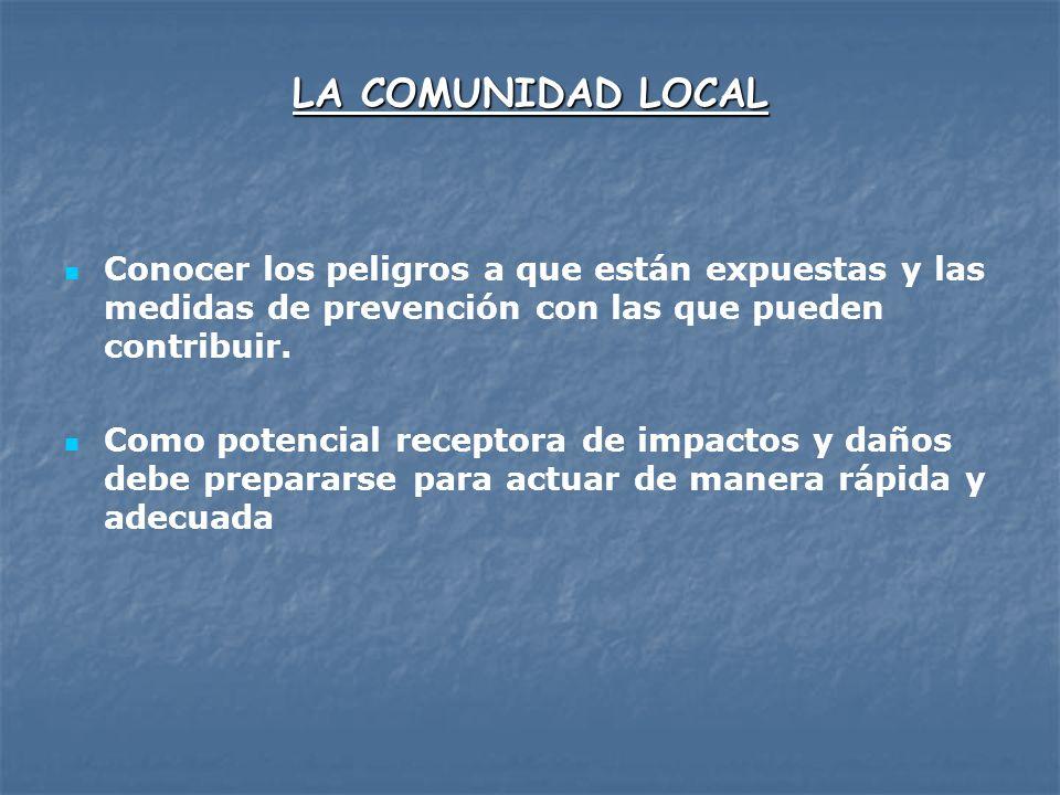 LA COMUNIDAD LOCAL Conocer los peligros a que están expuestas y las medidas de prevención con las que pueden contribuir.