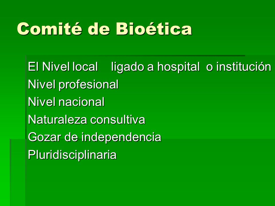Comité de Bioética El Nivel local ligado a hospital o institución