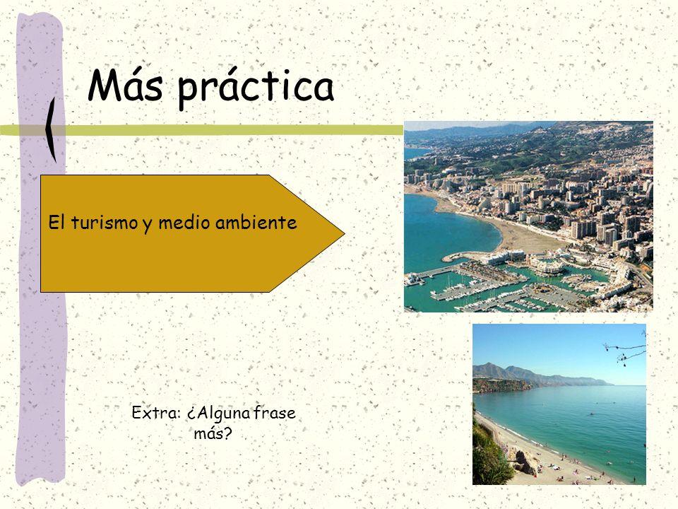 Más práctica El turismo y medio ambiente Extra: ¿Alguna frase más
