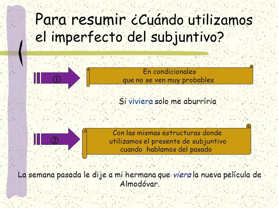 Para resumir ¿Cuándo utilizamos el imperfecto del subjuntivo
