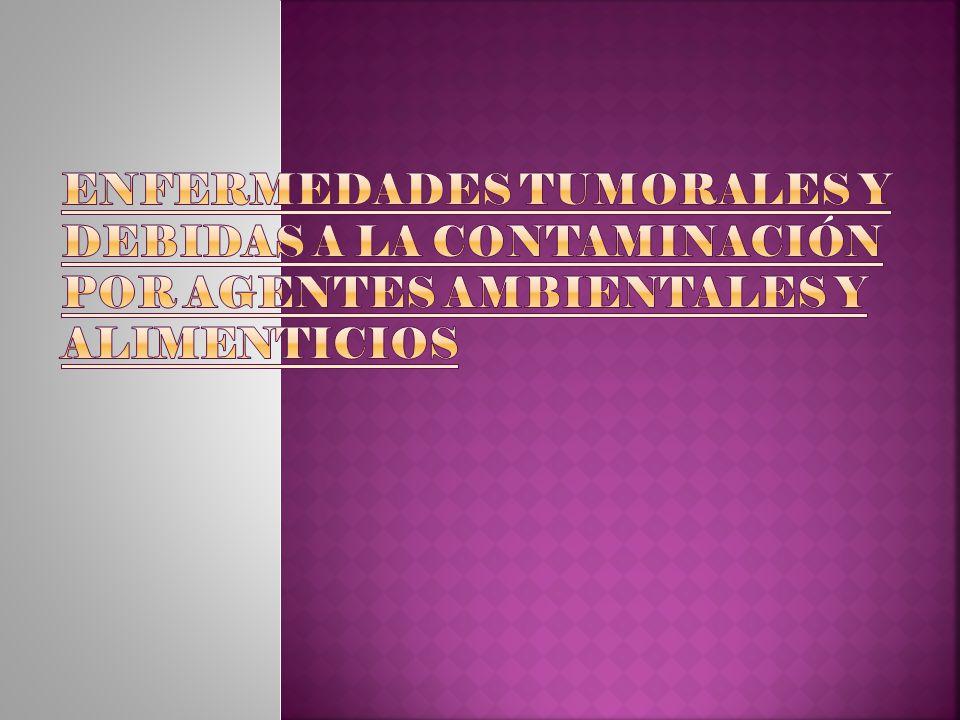 ENFERMEDADES TUMORALES Y DEBIDAS A LA CONTAMINACIÓN POR AGENTES AMBIENTALES Y ALIMENTICIOS