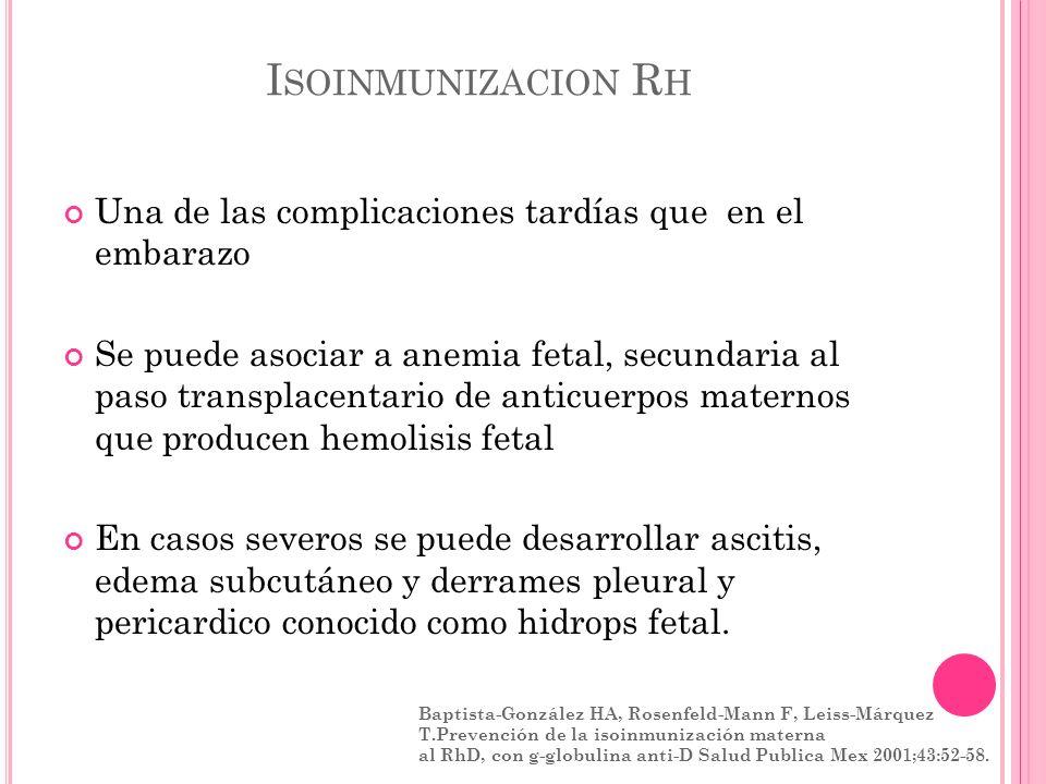 Isoinmunizacion RhUna de las complicaciones tardías que en el embarazo.