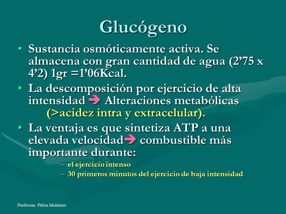 Glucógeno Sustancia osmóticamente activa. Se almacena con gran cantidad de agua (2'75 x 4'2) 1gr =1'06Kcal.