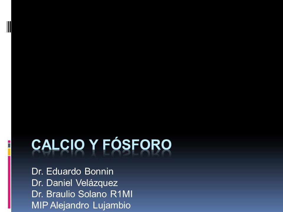 Calcio y fósforo Dr. Eduardo Bonnin Dr. Daniel Velázquez