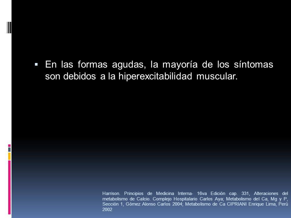 En las formas agudas, la mayoría de los síntomas son debidos a la hiperexcitabilidad muscular.