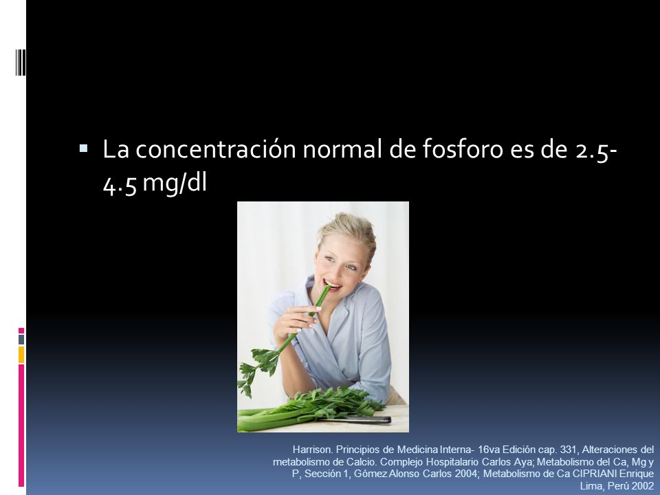 La concentración normal de fosforo es de 2.5- 4.5 mg/dl