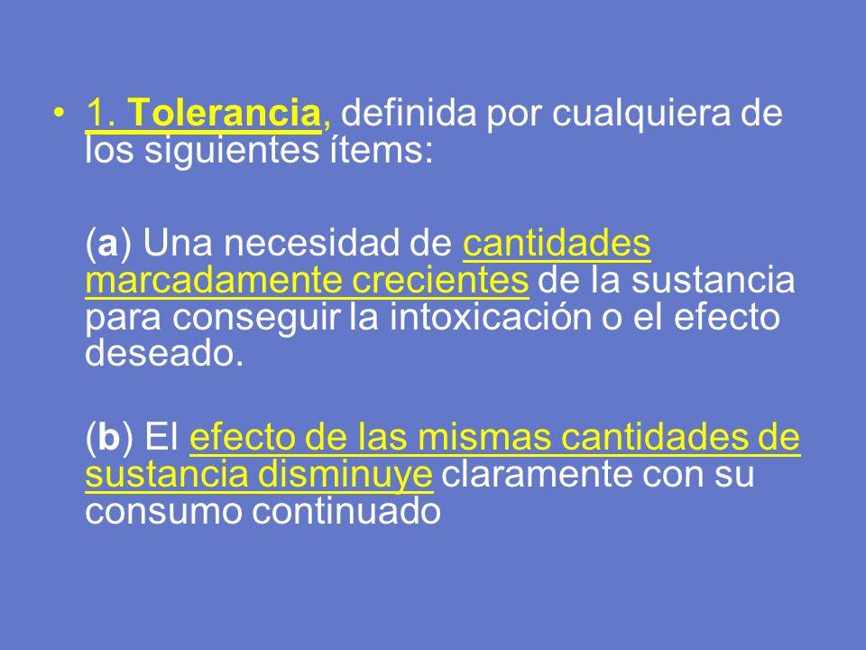 1. Tolerancia, definida por cualquiera de los siguientes ítems: