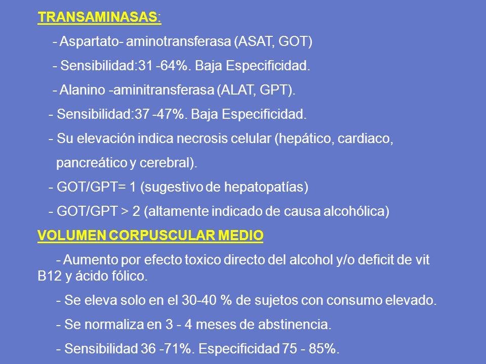 TRANSAMINASAS: - Aspartato- aminotransferasa (ASAT, GOT) - Sensibilidad:31 -64%. Baja Especificidad.
