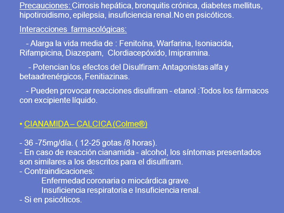 Precauciones: Cirrosis hepática, bronquitis crónica, diabetes mellitus, hipotiroidismo, epilepsia, insuficiencia renal.No en psicóticos.