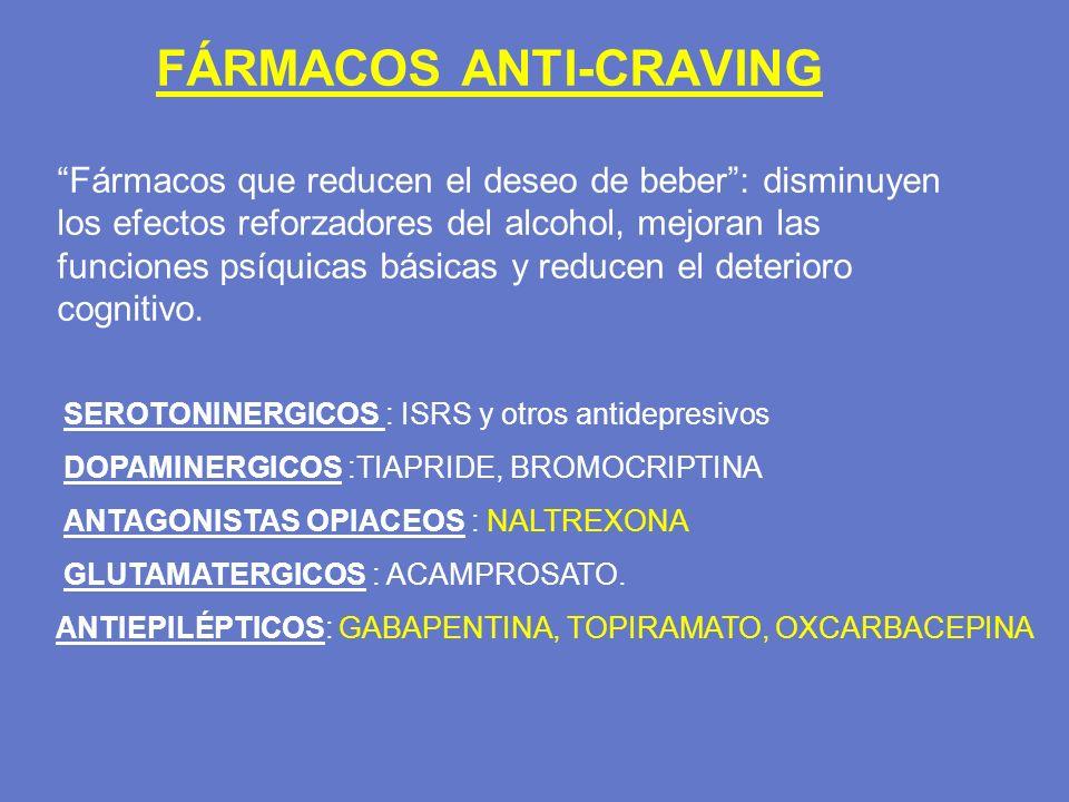 FÁRMACOS ANTI-CRAVING Fármacos que reducen el deseo de beber : disminuyen los efectos reforzadores del alcohol, mejoran las funciones psíquicas básicas y reducen el deterioro cognitivo.