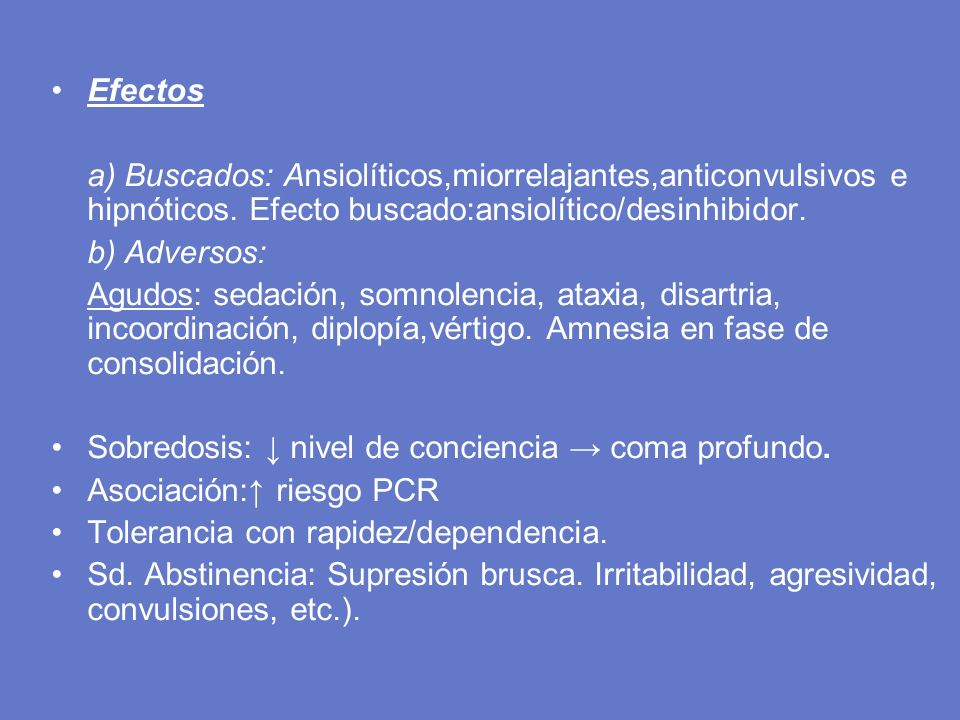 Efectos a) Buscados: Ansiolíticos,miorrelajantes,anticonvulsivos e hipnóticos. Efecto buscado:ansiolítico/desinhibidor.