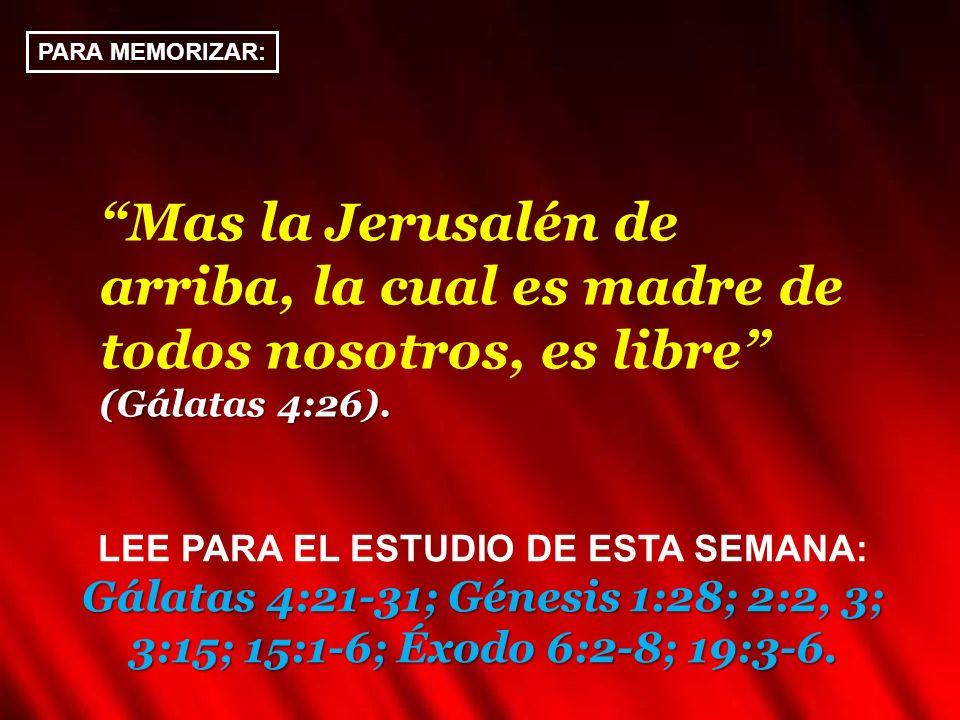 PARA MEMORIZAR: Mas la Jerusalén de arriba, la cual es madre de todos nosotros, es libre (Gálatas 4:26).