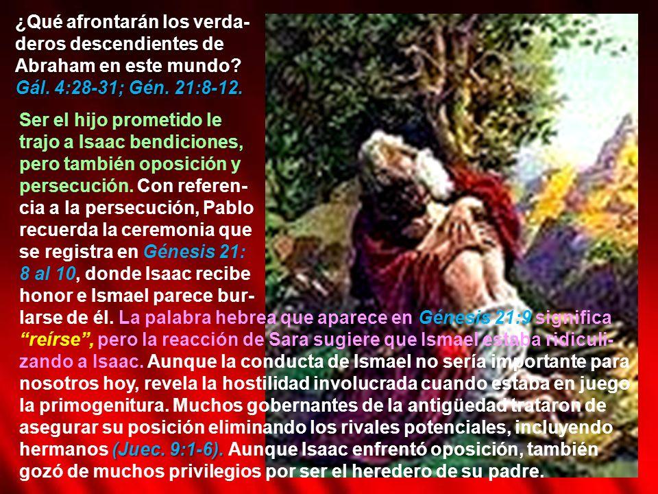 ¿Qué afrontarán los verda- deros descendientes de Abraham en este mundo Gál. 4:28-31; Gén. 21:8-12.