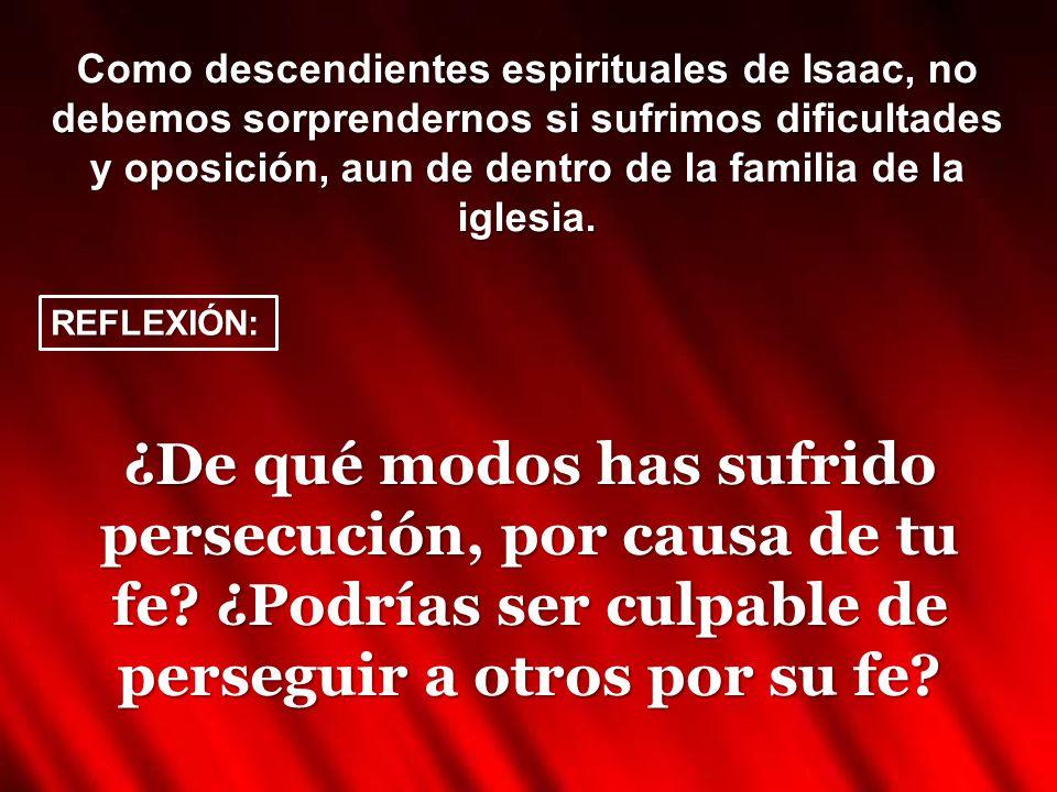 Como descendientes espirituales de Isaac, no debemos sorprendernos si sufrimos dificultades y oposición, aun de dentro de la familia de la iglesia.