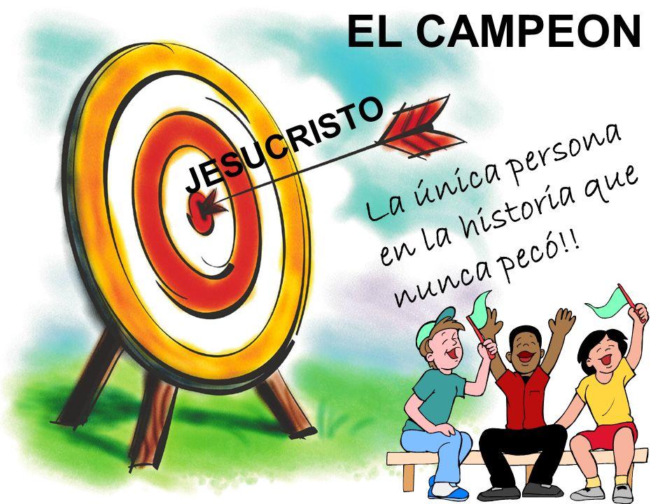 EL CAMPEON JESUCRISTO La única persona en la historia que nunca pecó!!