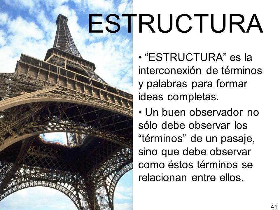 ESTRUCTURA ESTRUCTURA es la interconexión de términos y palabras para formar ideas completas.
