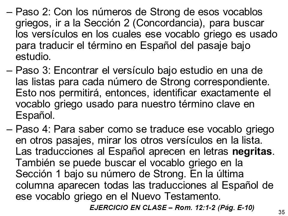 Paso 2: Con los números de Strong de esos vocablos griegos, ir a la Sección 2 (Concordancia), para buscar los versículos en los cuales ese vocablo griego es usado para traducir el término en Español del pasaje bajo estudio.
