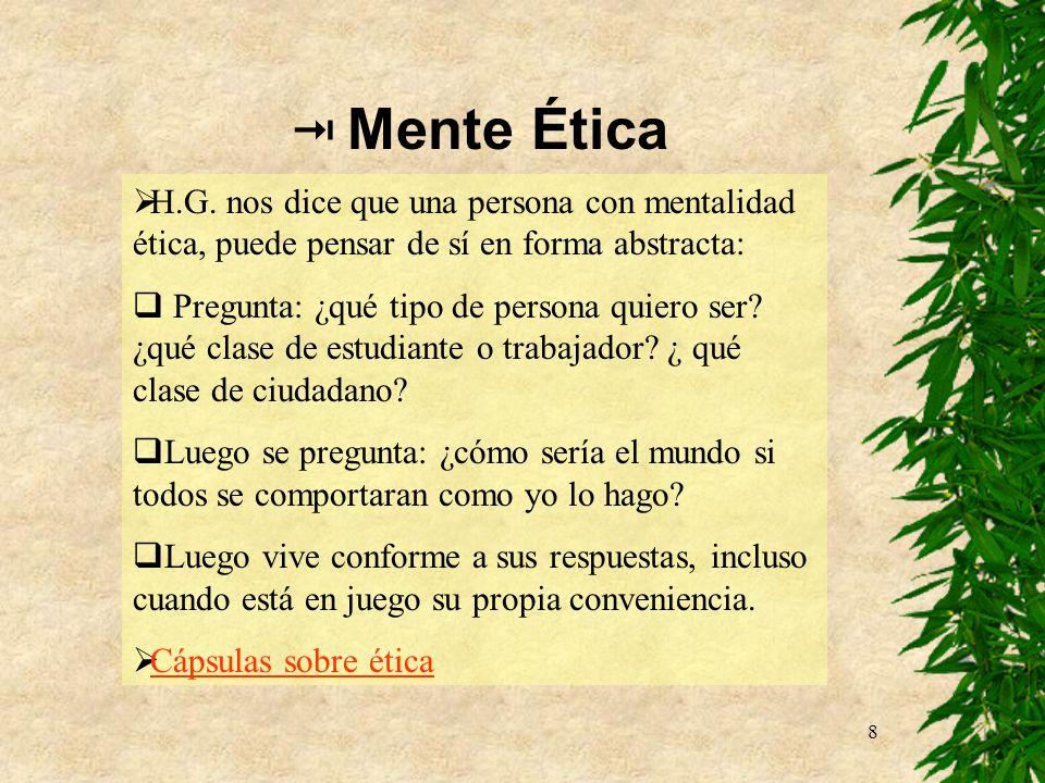  Mente ÉticaH.G. nos dice que una persona con mentalidad ética, puede pensar de sí en forma abstracta: