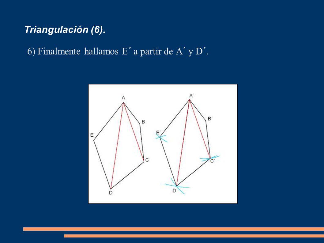 Triangulación (6). Finalmente hallamos E´ a partir de A´ y D´.