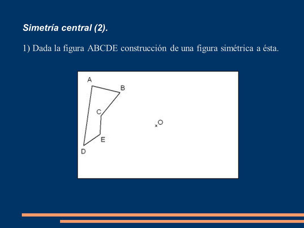 Simetría central (2). Dada la figura ABCDE construcción de una figura simétrica a ésta.