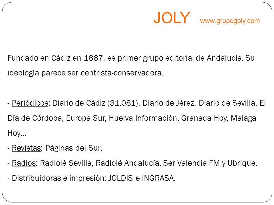 JOLY www.grupogoly.com Fundado en Cádiz en 1867, es primer grupo editorial de Andalucía. Su ideología parece ser centrista-conservadora.