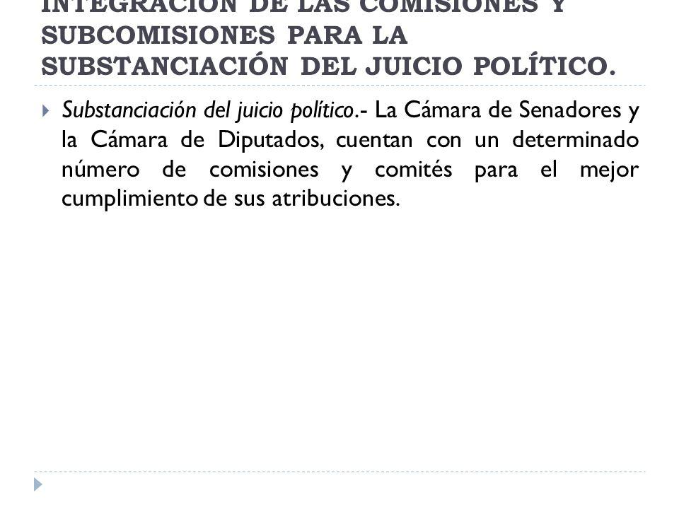 INTEGRACIÓN DE LAS COMISIONES Y SUBCOMISIONES PARA LA SUBSTANCIACIÓN DEL JUICIO POLÍTICO.