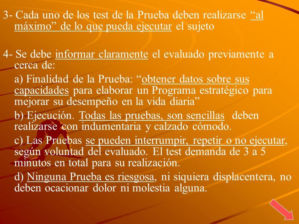3- Cada uno de los test de la Prueba deben realizarse al máximo de lo que pueda ejecutar el sujeto