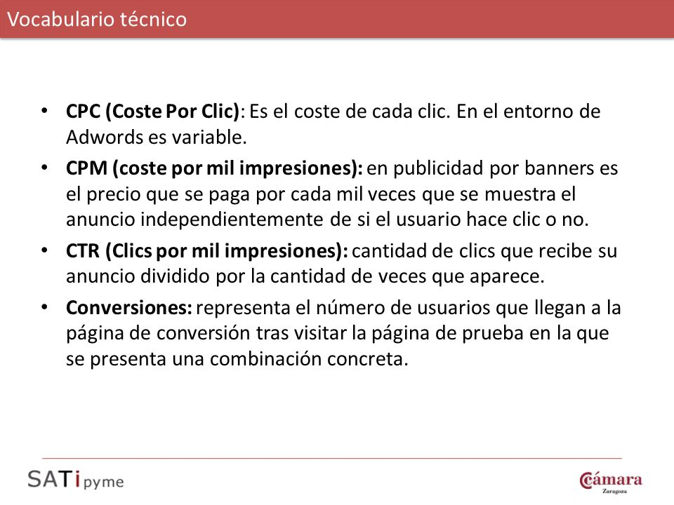 Vocabulario técnico CPC (Coste Por Clic): Es el coste de cada clic. En el entorno de Adwords es variable.