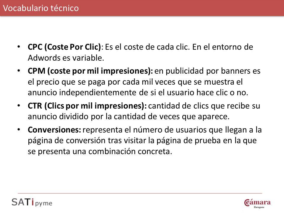 Vocabulario técnico CPC (Coste Por Clic): Es el coste de cada clic. En el entorno de Adwords es variable.
