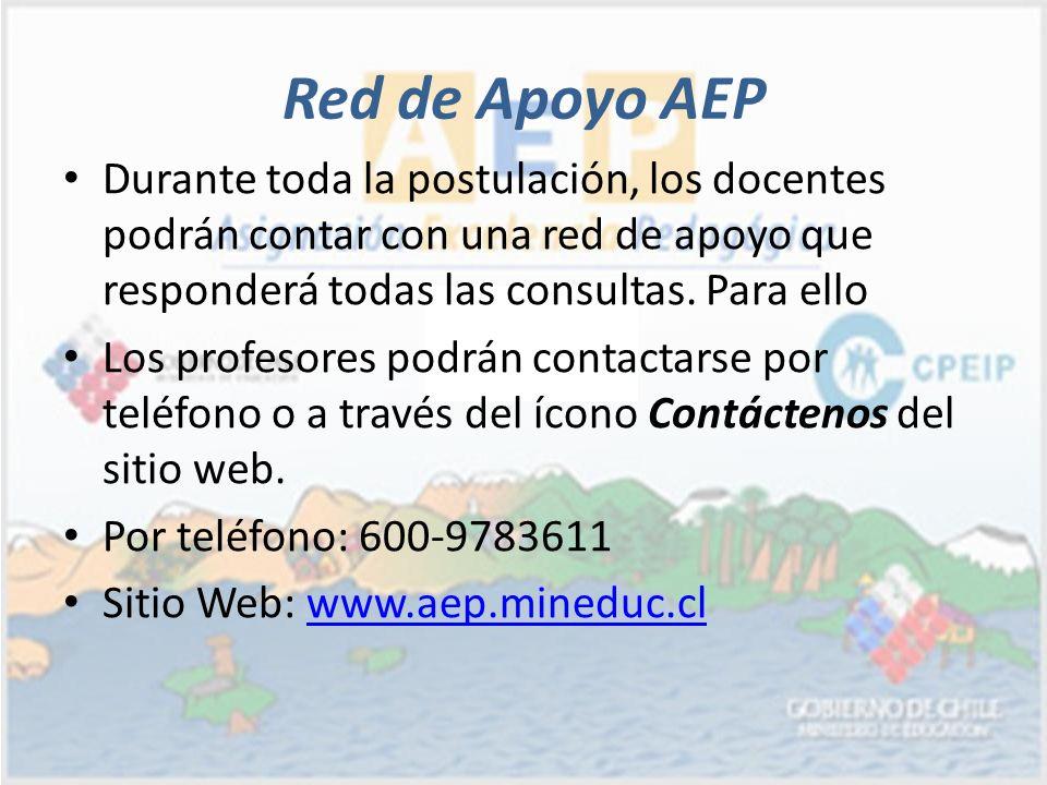 Red de Apoyo AEP Durante toda la postulación, los docentes podrán contar con una red de apoyo que responderá todas las consultas. Para ello.