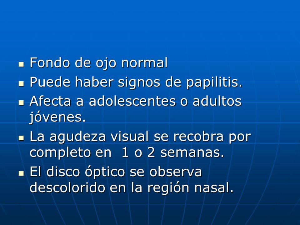 Fondo de ojo normalPuede haber signos de papilitis. Afecta a adolescentes o adultos jóvenes.