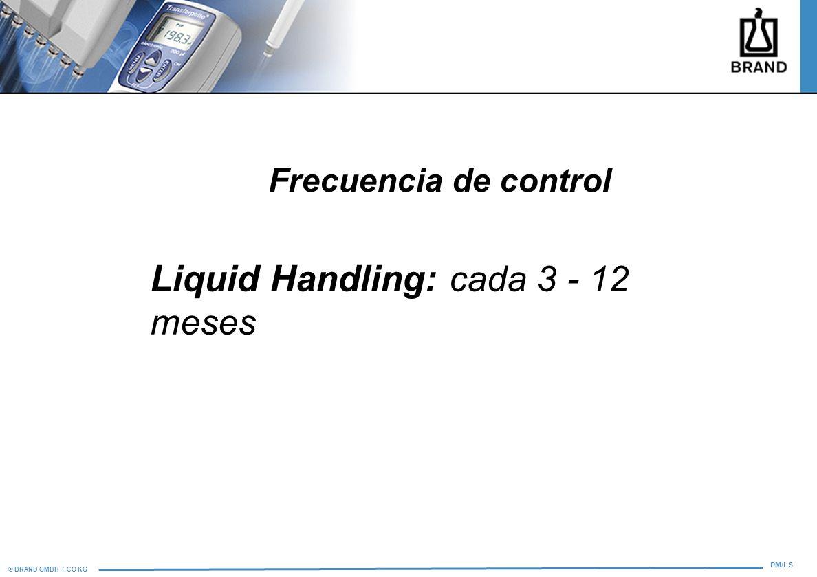 Liquid Handling: cada 3 - 12 meses