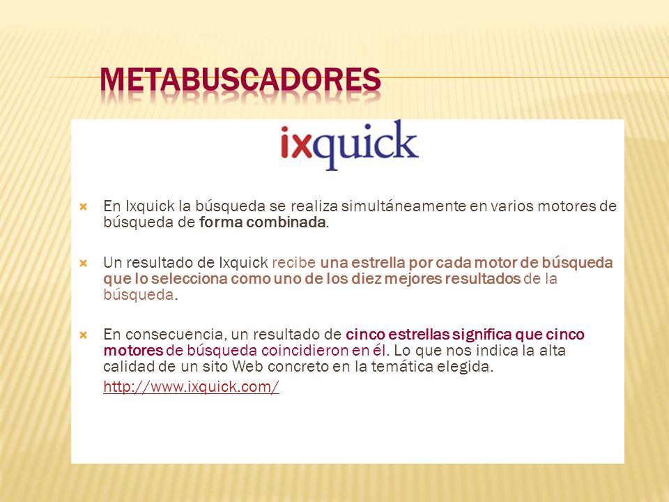 METABUSCADORES En Ixquick la búsqueda se realiza simultáneamente en varios motores de búsqueda de forma combinada.