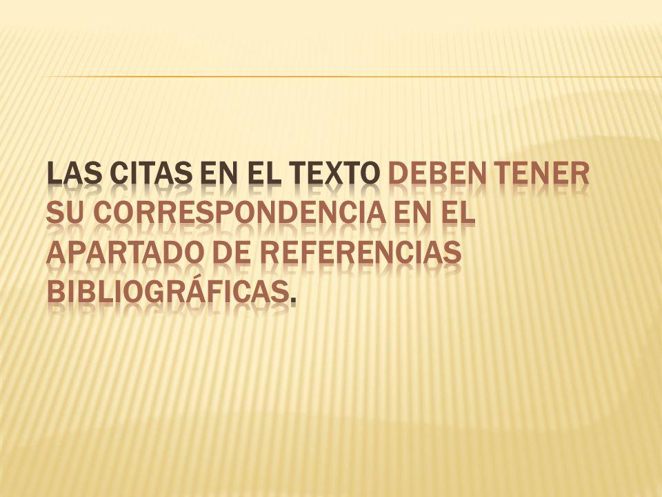 Las citas en el texto deben tener su correspondencia en el apartado de referencias bibliográficas.